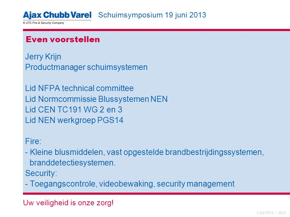 Even voorstellen Jerry Krijn. Productmanager schuimsystemen. Lid NFPA technical committee. Lid Normcommissie Blussystemen NEN.