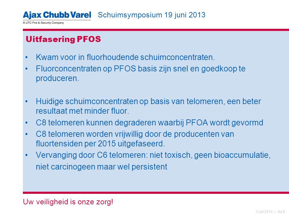 Uitfasering PFOS Kwam voor in fluorhoudende schuimconcentraten. Fluorconcentraten op PFOS basis zijn snel en goedkoop te produceren.