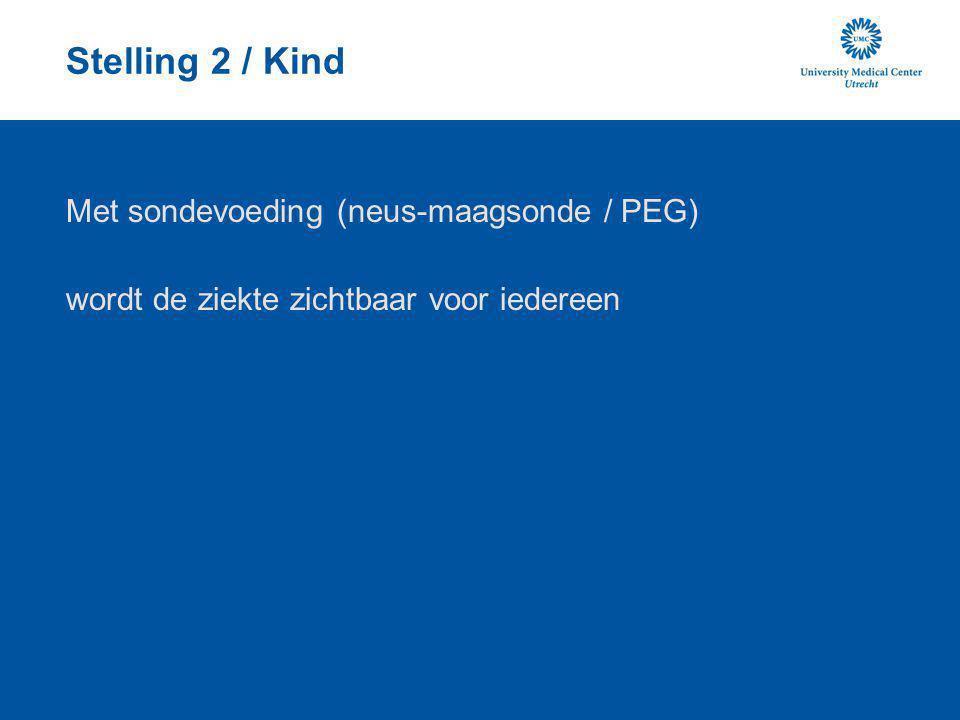 Stelling 2 / Kind Met sondevoeding (neus-maagsonde / PEG)