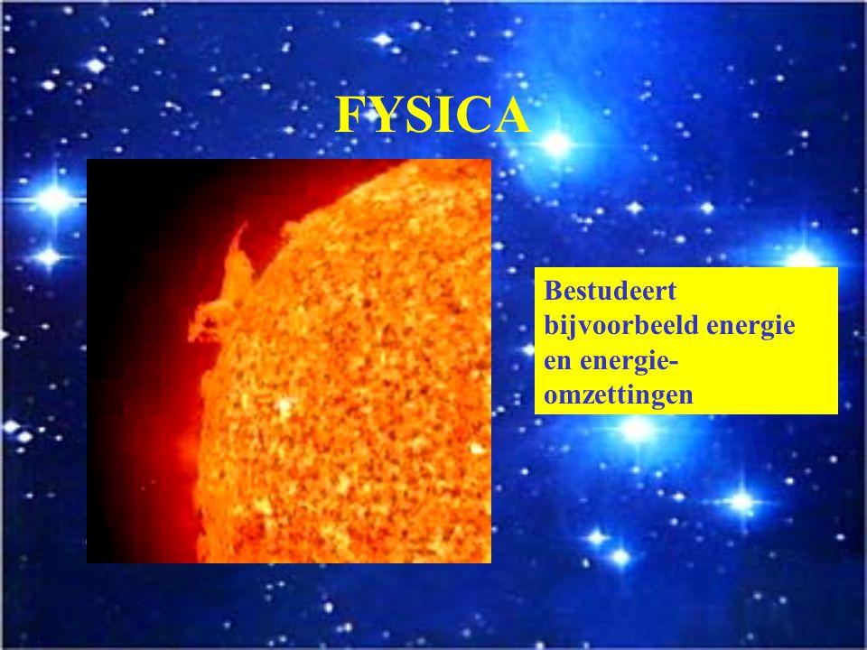 FYSICA Bestudeert bijvoorbeeld energie en energie-omzettingen