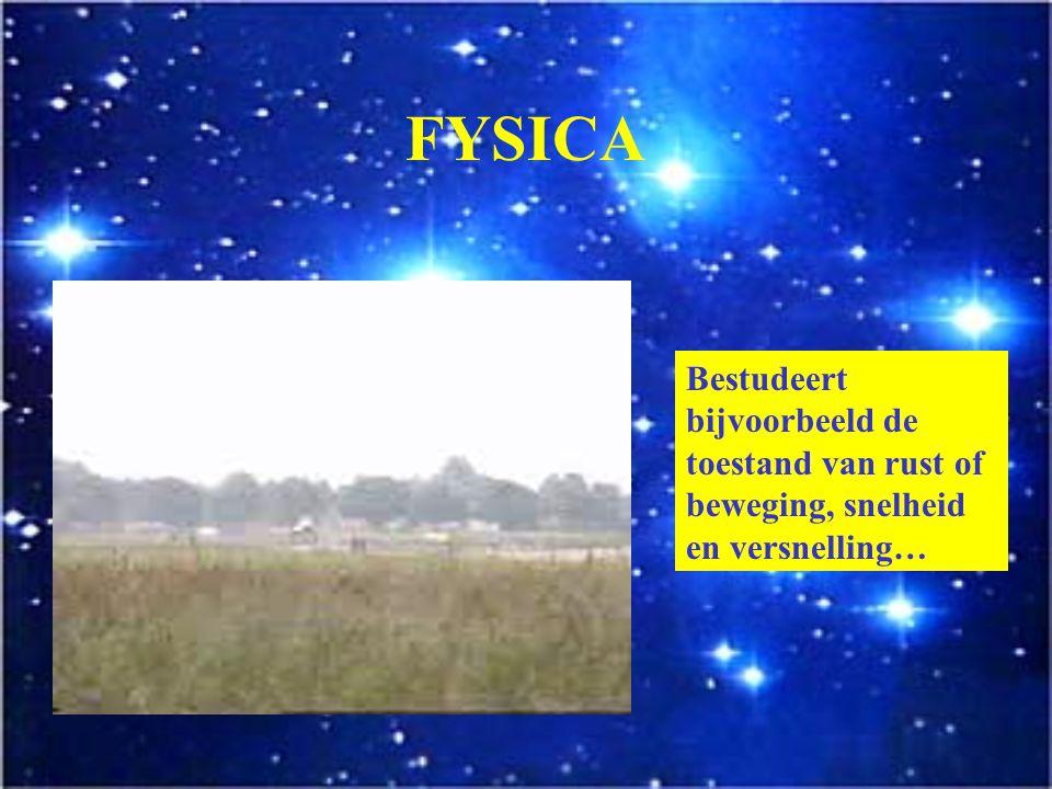 FYSICA Bestudeert bijvoorbeeld de toestand van rust of beweging, snelheid en versnelling…