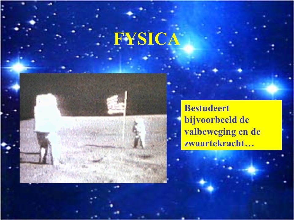 FYSICA Bestudeert bijvoorbeeld de valbeweging en de zwaartekracht…
