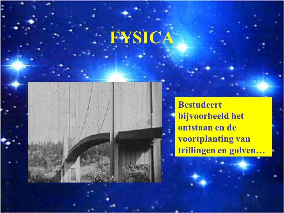 FYSICA Bestudeert bijvoorbeeld het ontstaan en de voortplanting van trillingen en golven…