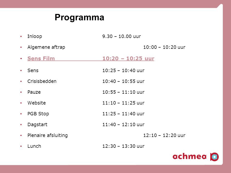 Programma Sens Film 10:20 – 10:25 uur Inloop 9.30 – 10.00 uur