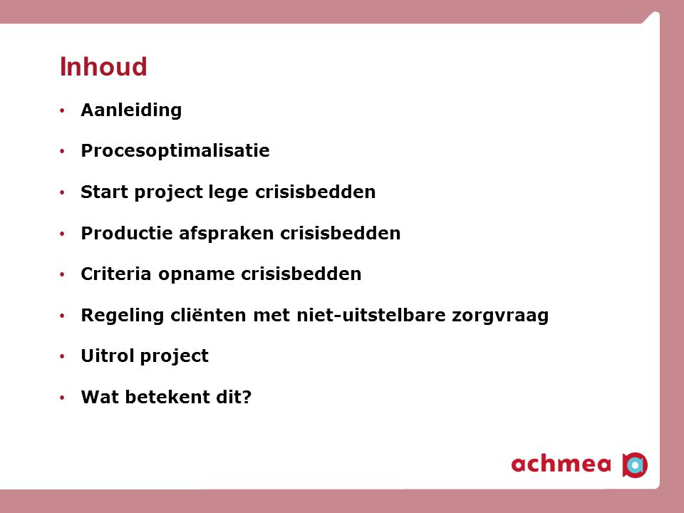 Inhoud Aanleiding Procesoptimalisatie Start project lege crisisbedden