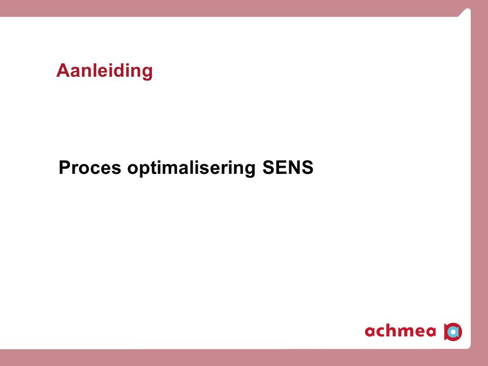 Aanleiding Proces optimalisering SENS