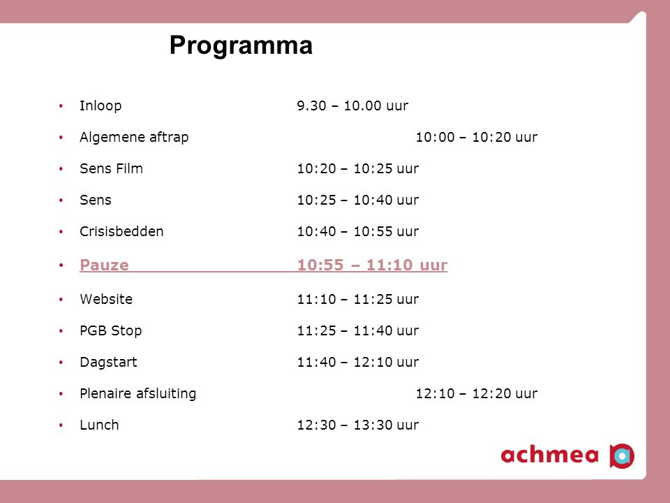 Programma Pauze 10:55 – 11:10 uur Inloop 9.30 – 10.00 uur