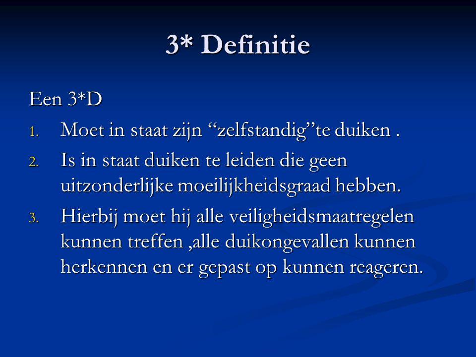 3* Definitie Een 3*D Moet in staat zijn zelfstandig te duiken .