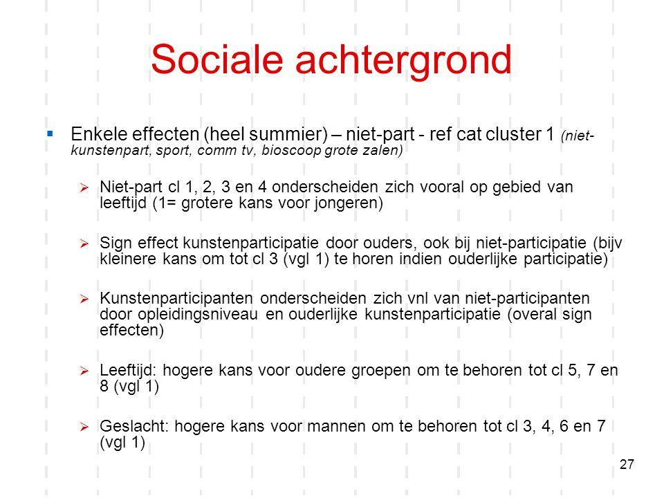 Sociale achtergrond Enkele effecten (heel summier) – niet-part - ref cat cluster 1 (niet-kunstenpart, sport, comm tv, bioscoop grote zalen)
