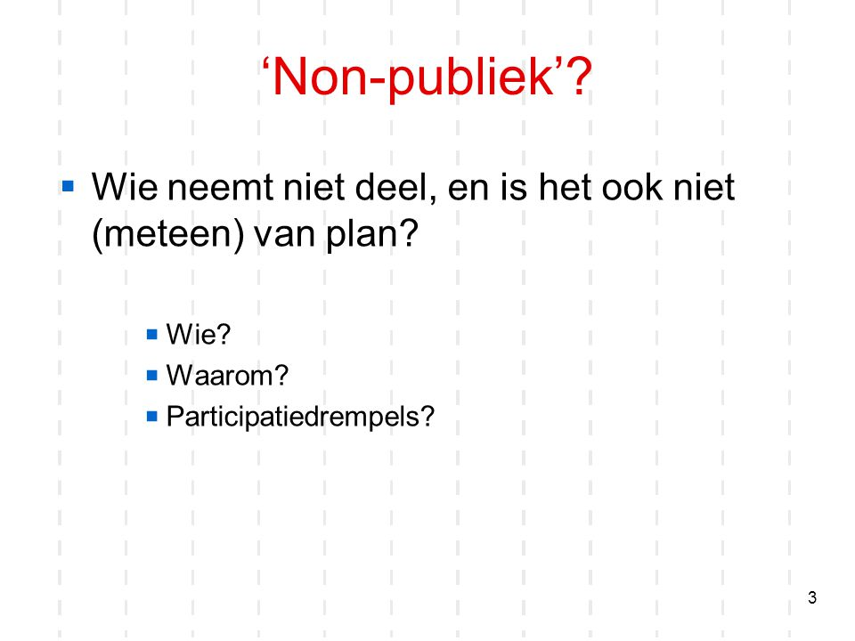 'Non-publiek'. Wie neemt niet deel, en is het ook niet (meteen) van plan.