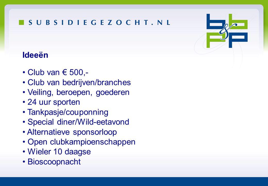 Ideeën Club van € 500,- Club van bedrijven/branches. Veiling, beroepen, goederen. 24 uur sporten.