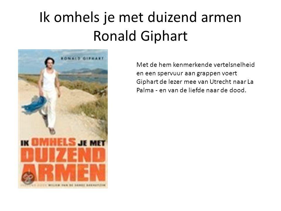 Ik omhels je met duizend armen Ronald Giphart