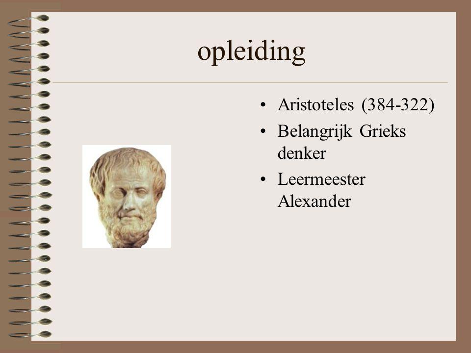 opleiding Aristoteles (384-322) Belangrijk Grieks denker