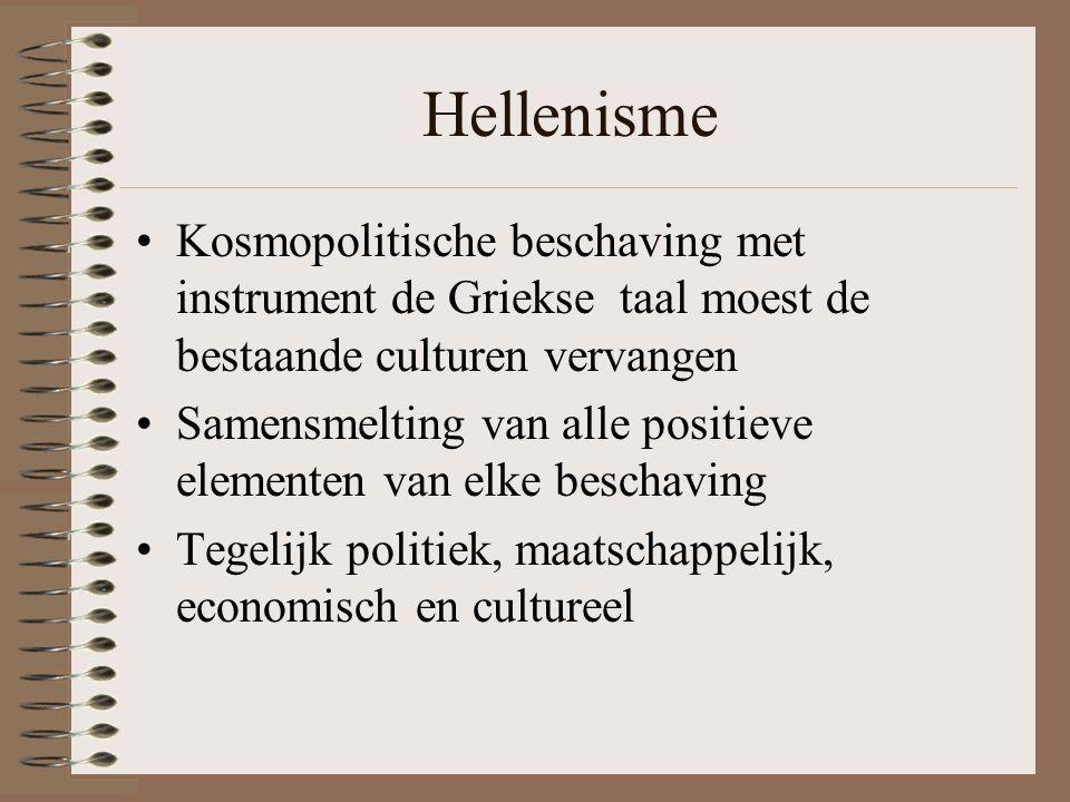 Hellenisme Kosmopolitische beschaving met instrument de Griekse taal moest de bestaande culturen vervangen.