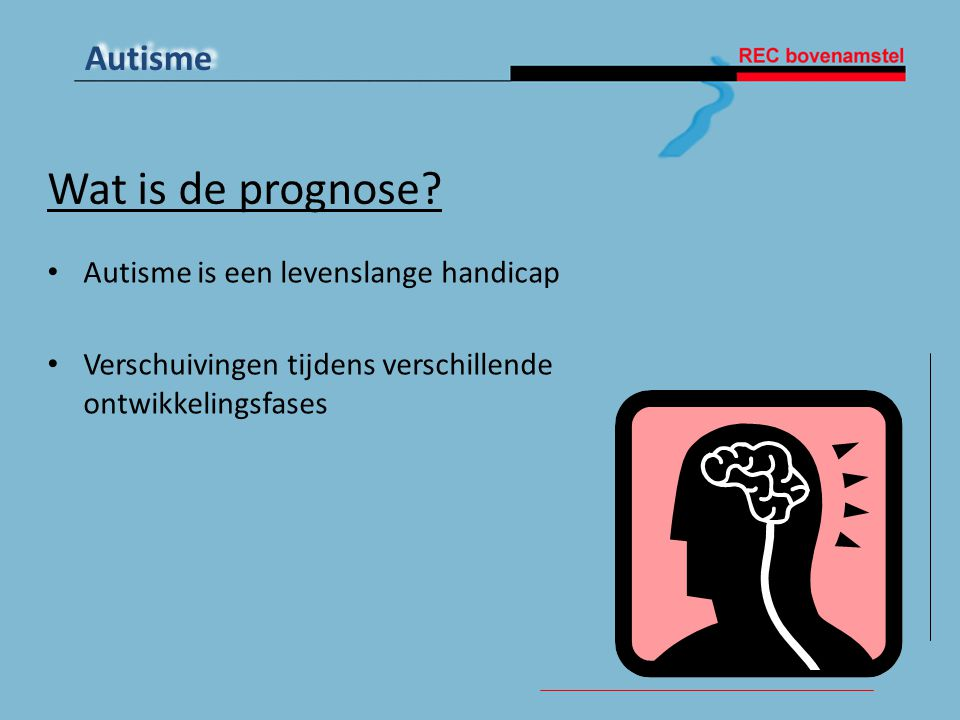 Wat is de prognose Autisme is een levenslange handicap