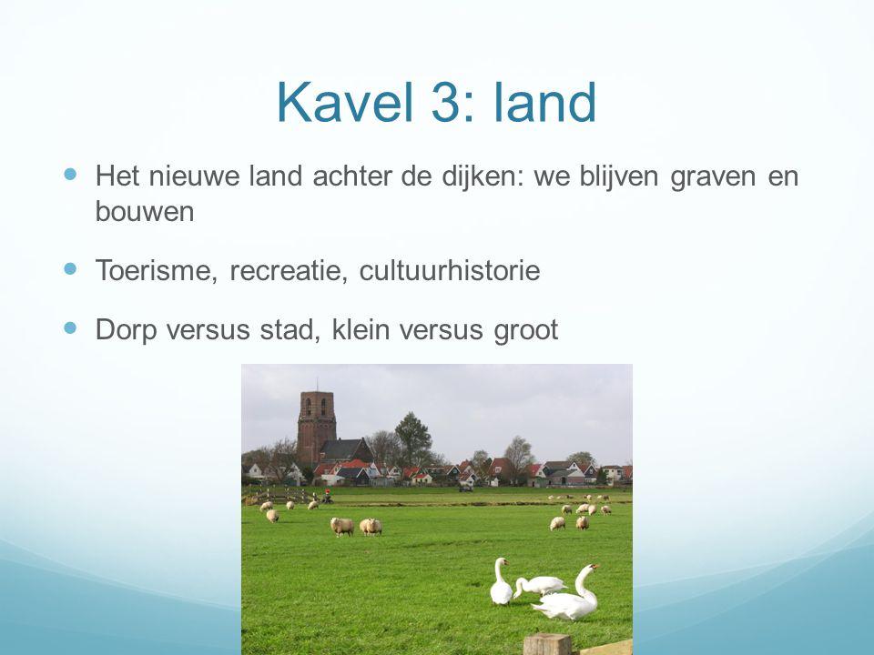 Kavel 3: land Het nieuwe land achter de dijken: we blijven graven en bouwen. Toerisme, recreatie, cultuurhistorie.