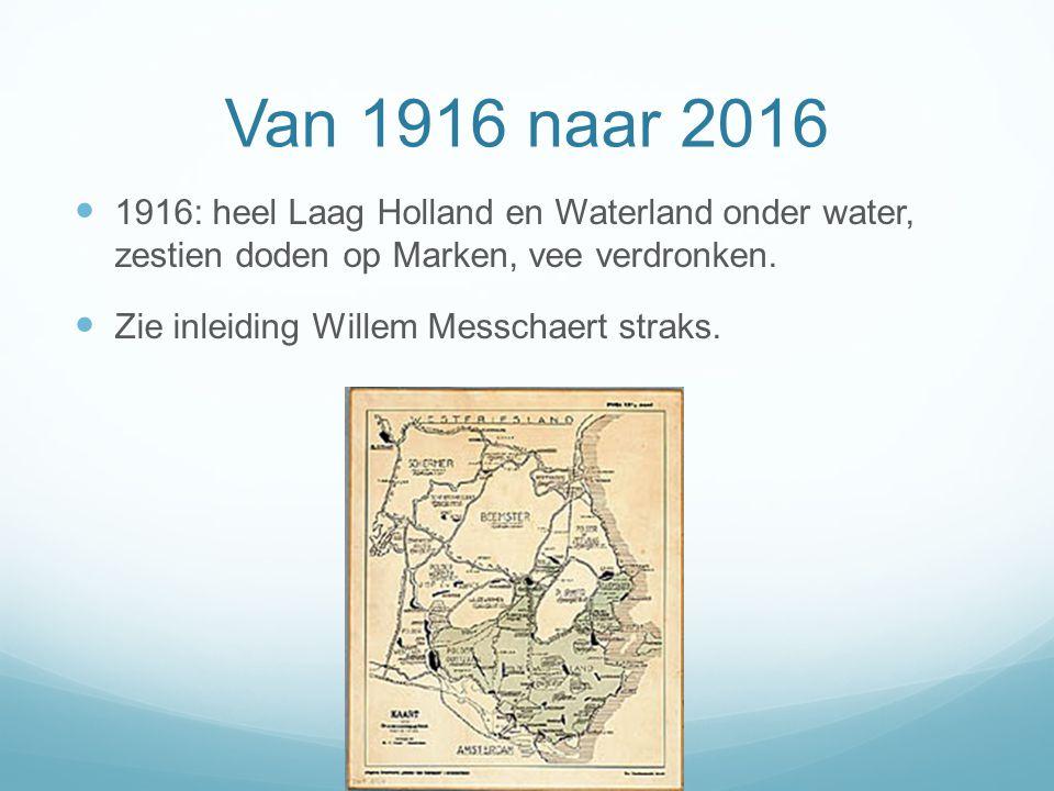 Van 1916 naar 2016 1916: heel Laag Holland en Waterland onder water, zestien doden op Marken, vee verdronken.