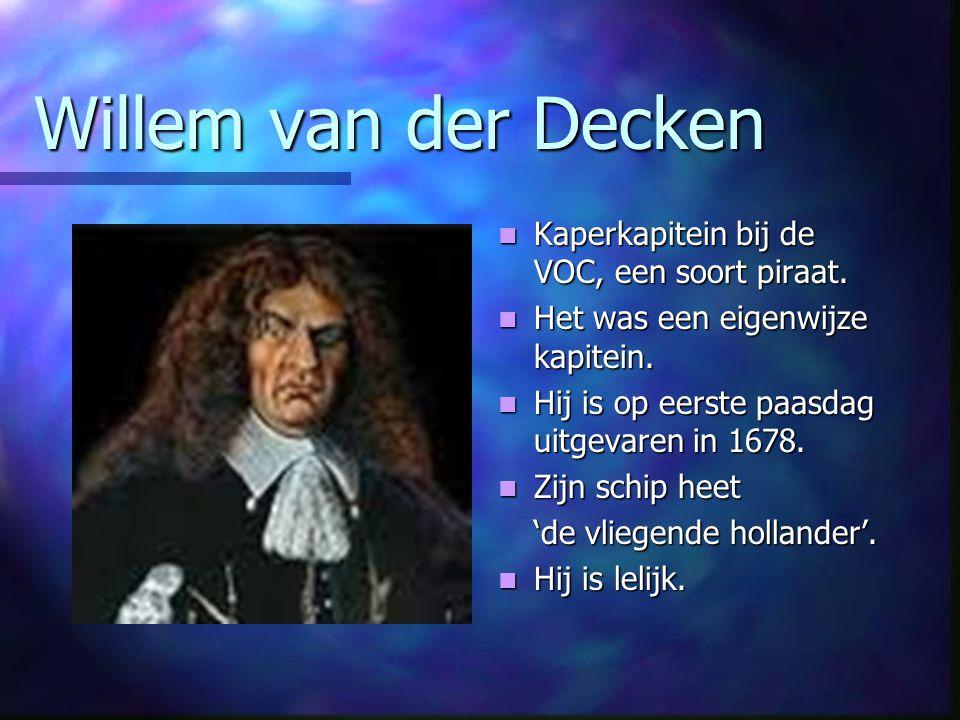 Willem van der Decken Kaperkapitein bij de VOC, een soort piraat.