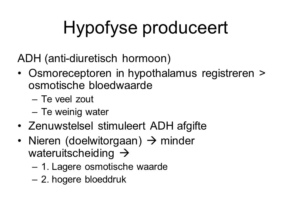 Hypofyse produceert ADH (anti-diuretisch hormoon)