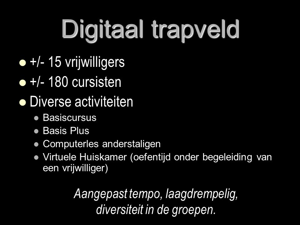 Digitaal trapveld +/- 15 vrijwilligers +/- 180 cursisten