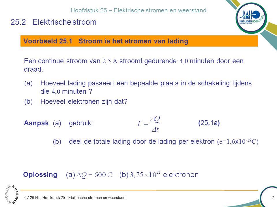 25.2 Elektrische stroom Voorbeeld 25.1 Stroom is het stromen van lading.