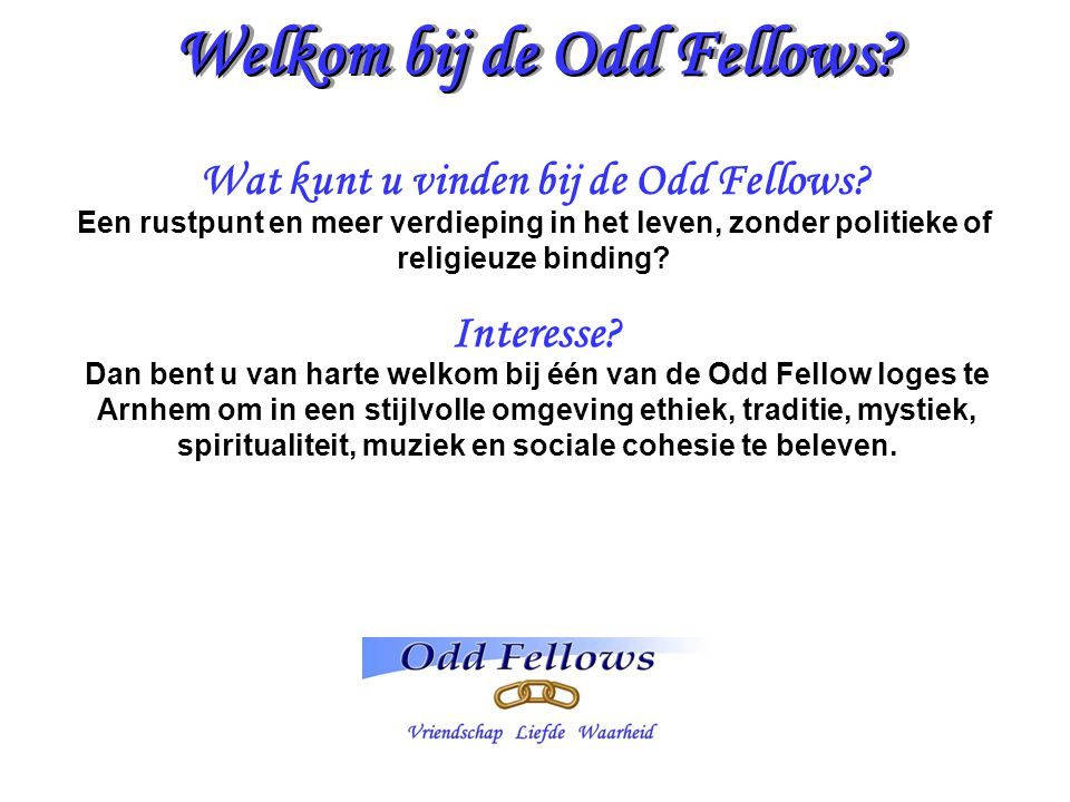 Welkom bij de Odd Fellows Wat kunt u vinden bij de Odd Fellows