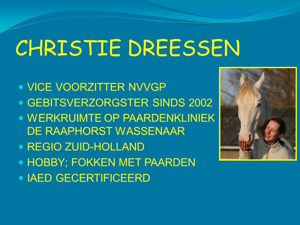 CHRISTIE DREESSEN VICE VOORZITTER NVVGP GEBITSVERZORGSTER SINDS 2002