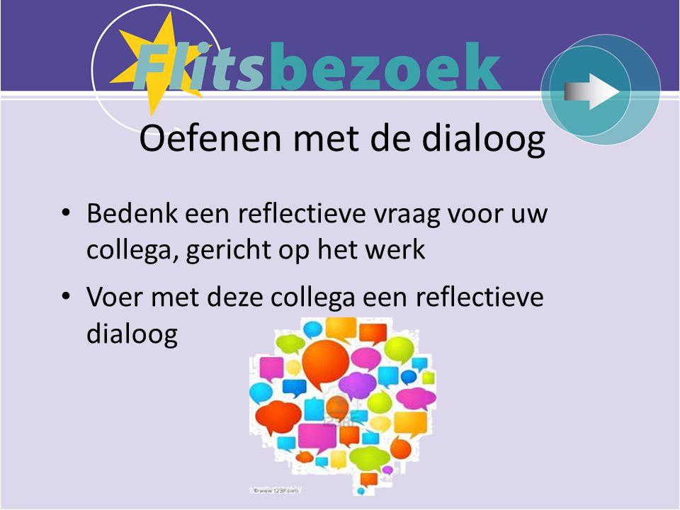 Oefenen met de dialoog Bedenk een reflectieve vraag voor uw collega, gericht op het werk.