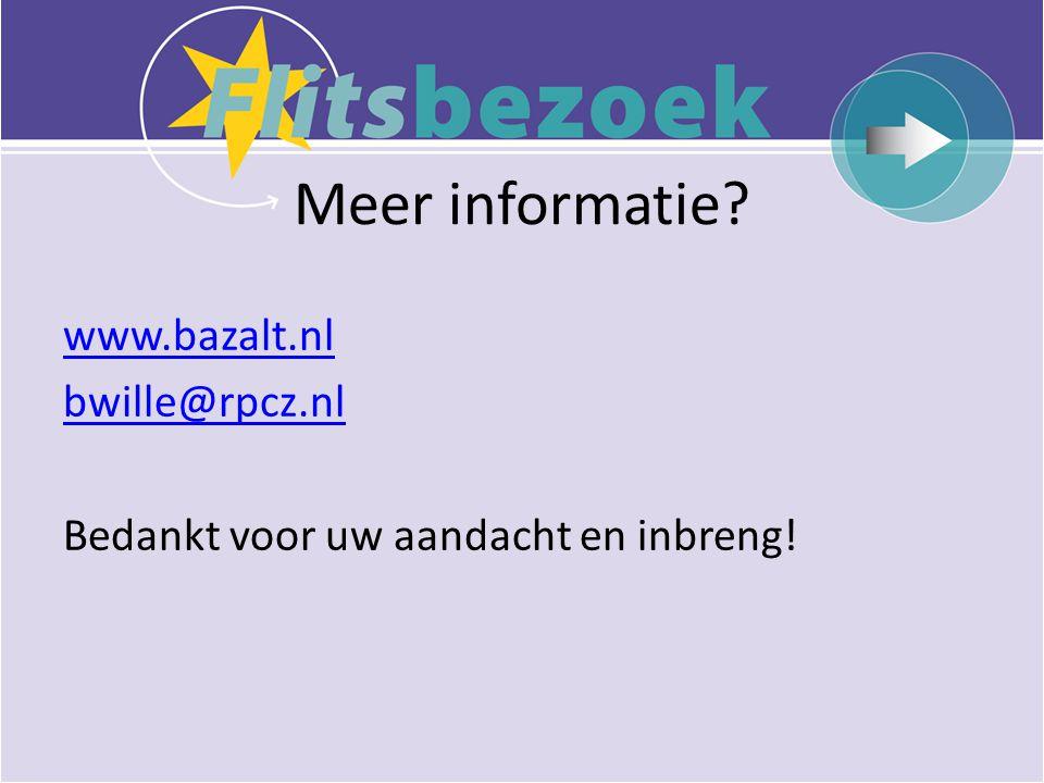 Meer informatie www.bazalt.nl bwille@rpcz.nl Bedankt voor uw aandacht en inbreng!