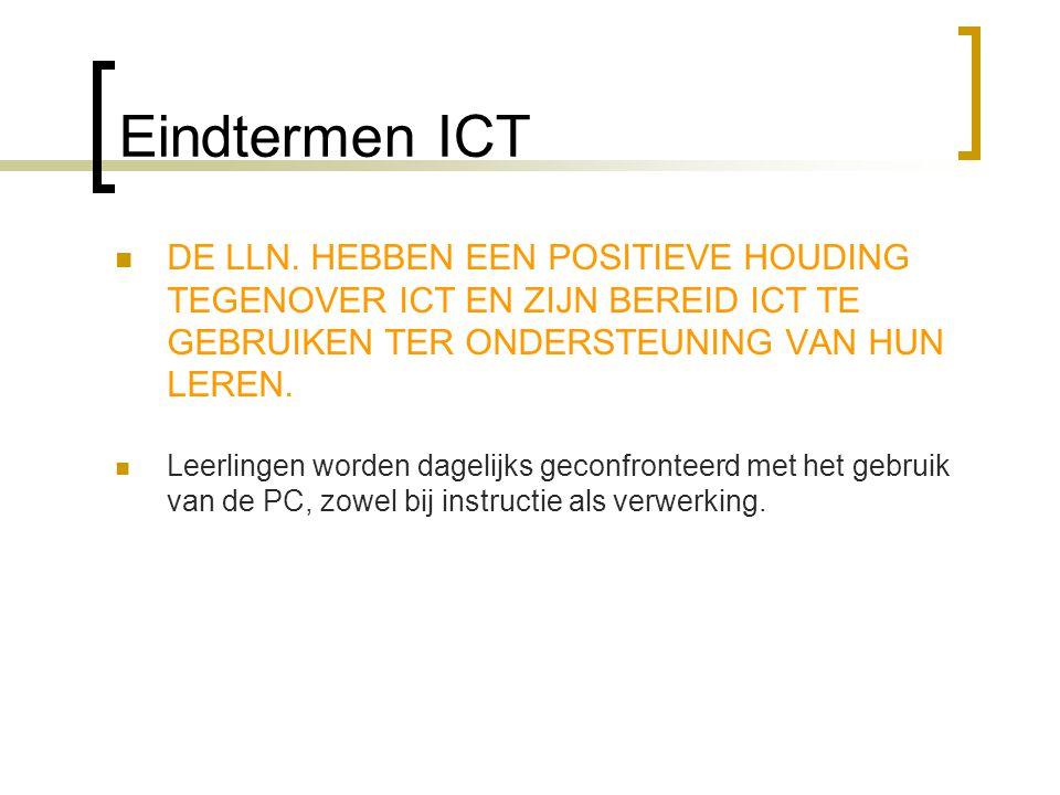 Eindtermen ICT DE LLN. HEBBEN EEN POSITIEVE HOUDING TEGENOVER ICT EN ZIJN BEREID ICT TE GEBRUIKEN TER ONDERSTEUNING VAN HUN LEREN.