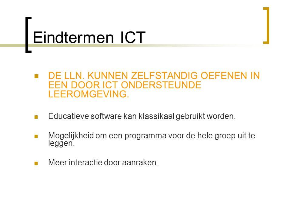 Eindtermen ICT DE LLN. KUNNEN ZELFSTANDIG OEFENEN IN EEN DOOR ICT ONDERSTEUNDE LEEROMGEVING. Educatieve software kan klassikaal gebruikt worden.