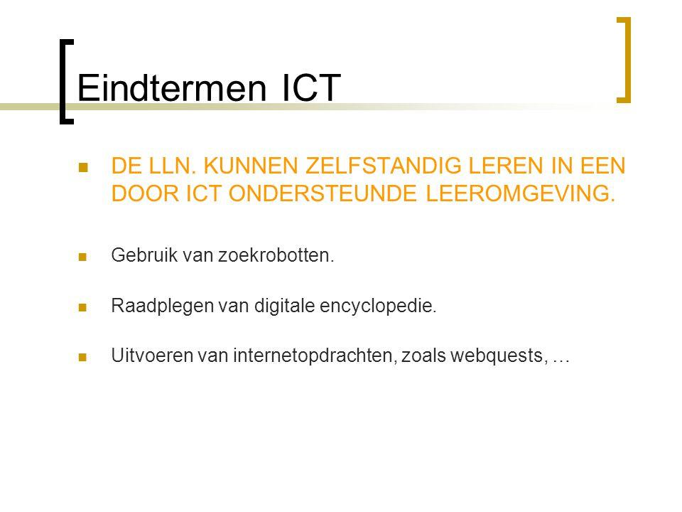 Eindtermen ICT DE LLN. KUNNEN ZELFSTANDIG LEREN IN EEN DOOR ICT ONDERSTEUNDE LEEROMGEVING. Gebruik van zoekrobotten.