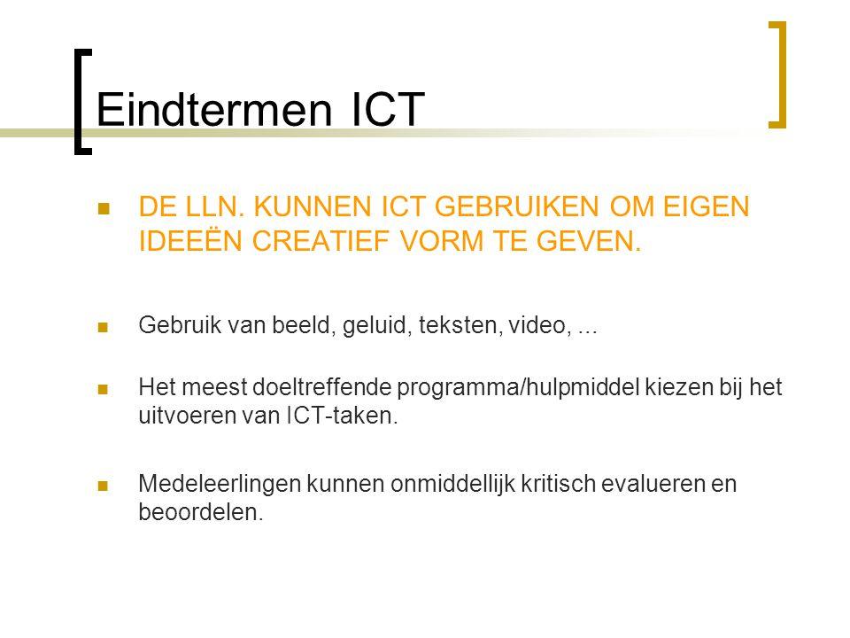 Eindtermen ICT DE LLN. KUNNEN ICT GEBRUIKEN OM EIGEN IDEEËN CREATIEF VORM TE GEVEN. Gebruik van beeld, geluid, teksten, video, ...