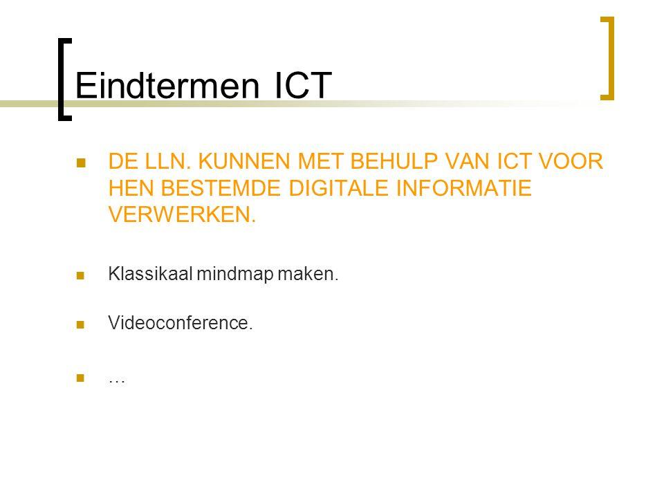 Eindtermen ICT DE LLN. KUNNEN MET BEHULP VAN ICT VOOR HEN BESTEMDE DIGITALE INFORMATIE VERWERKEN. Klassikaal mindmap maken.