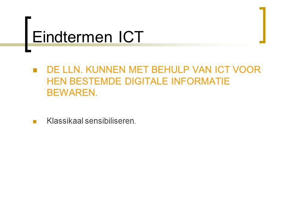 Eindtermen ICT DE LLN. KUNNEN MET BEHULP VAN ICT VOOR HEN BESTEMDE DIGITALE INFORMATIE BEWAREN.