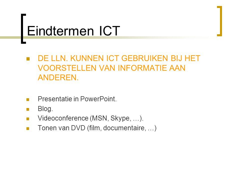Eindtermen ICT DE LLN. KUNNEN ICT GEBRUIKEN BIJ HET VOORSTELLEN VAN INFORMATIE AAN ANDEREN. Presentatie in PowerPoint.
