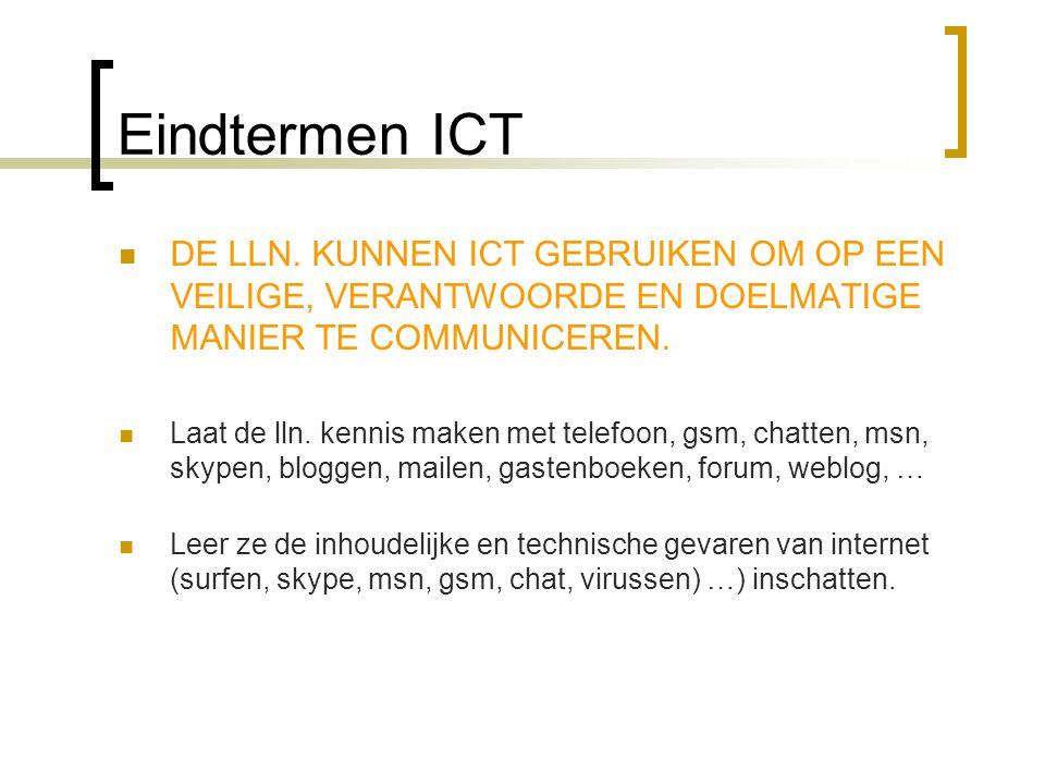 Eindtermen ICT DE LLN. KUNNEN ICT GEBRUIKEN OM OP EEN VEILIGE, VERANTWOORDE EN DOELMATIGE MANIER TE COMMUNICEREN.