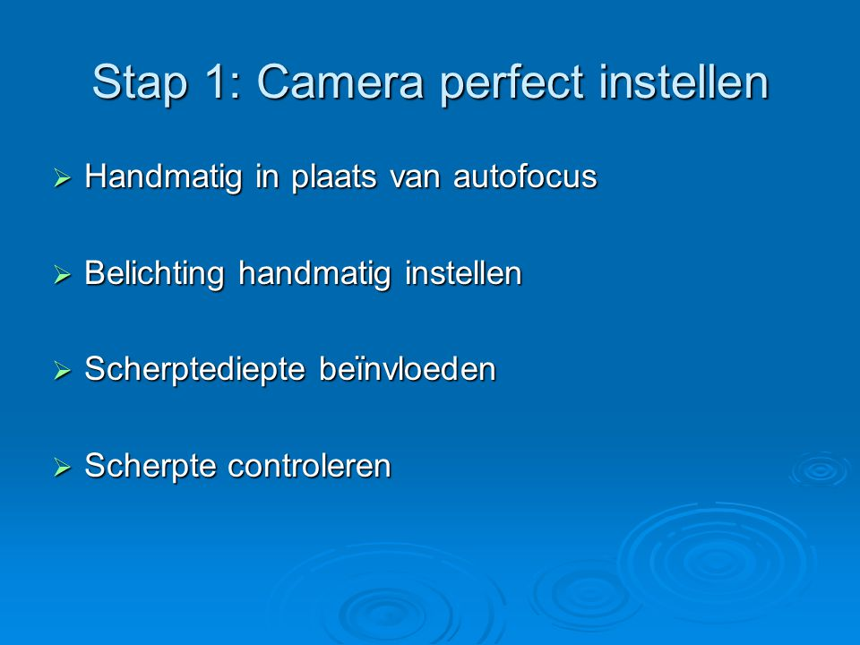 Stap 1: Camera perfect instellen