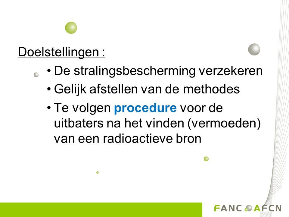 Doelstellingen : De stralingsbescherming verzekeren. Gelijk afstellen van de methodes.