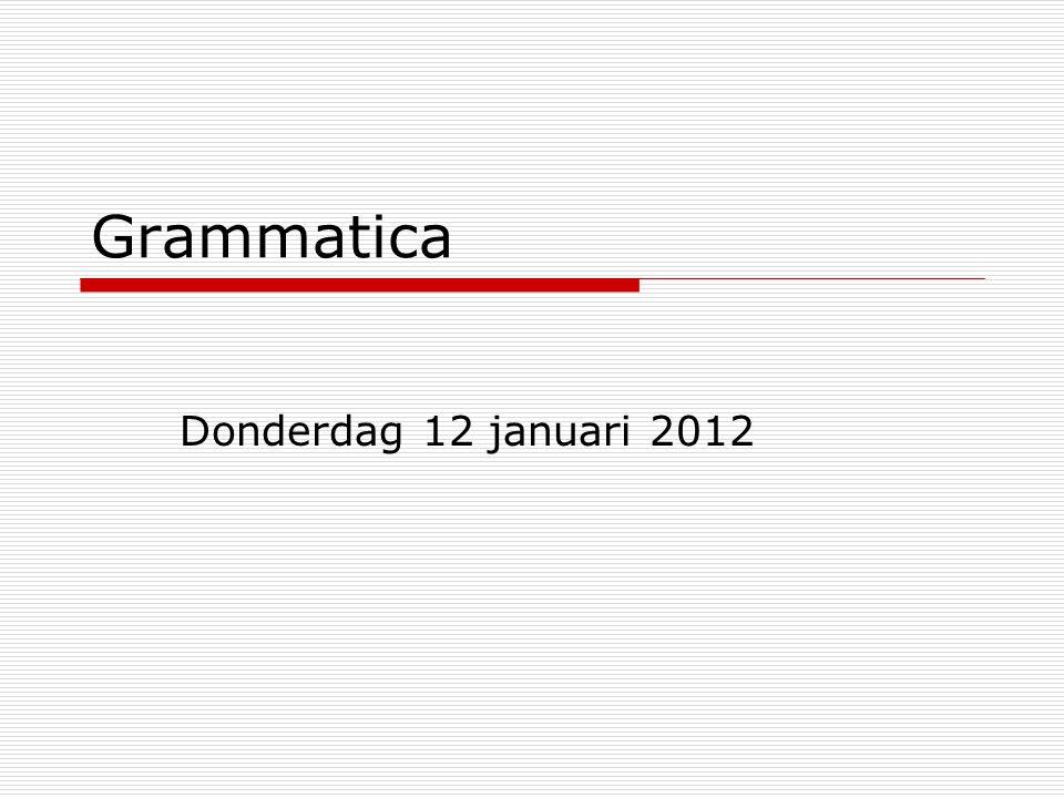 Grammatica Donderdag 12 januari 2012