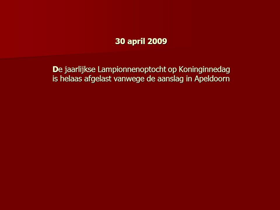 30 april 2009 De jaarlijkse Lampionnenoptocht op Koninginnedag is helaas afgelast vanwege de aanslag in Apeldoorn