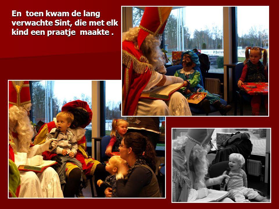 En toen kwam de lang verwachte Sint, die met elk kind een praatje maakte .