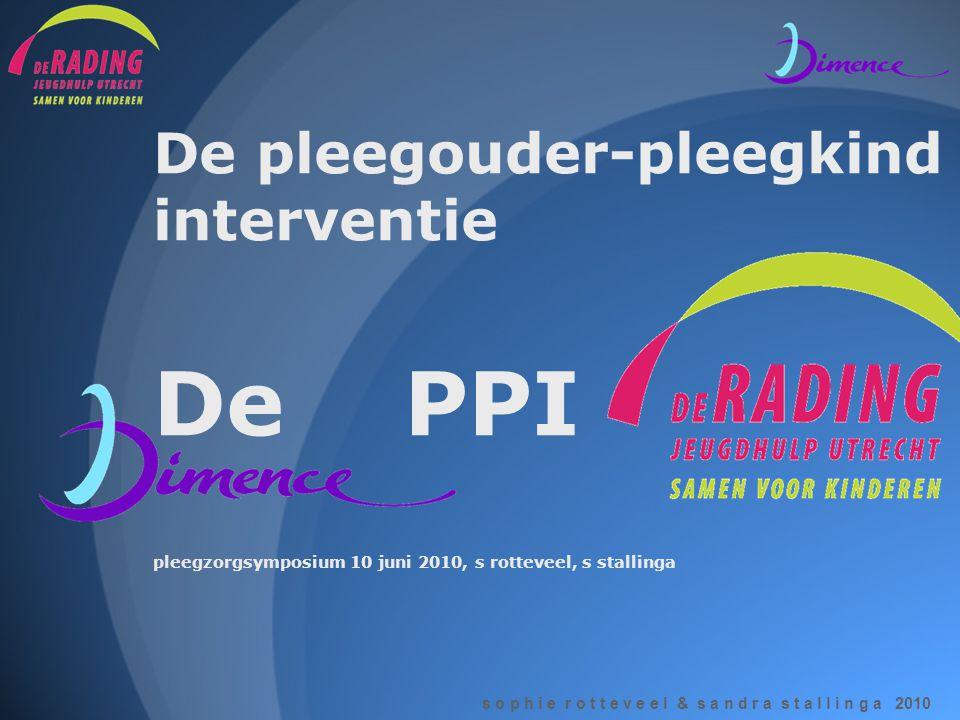 De pleegouder-pleegkind interventie De PPI pleegzorgsymposium 10 juni 2010, s rotteveel, s stallinga