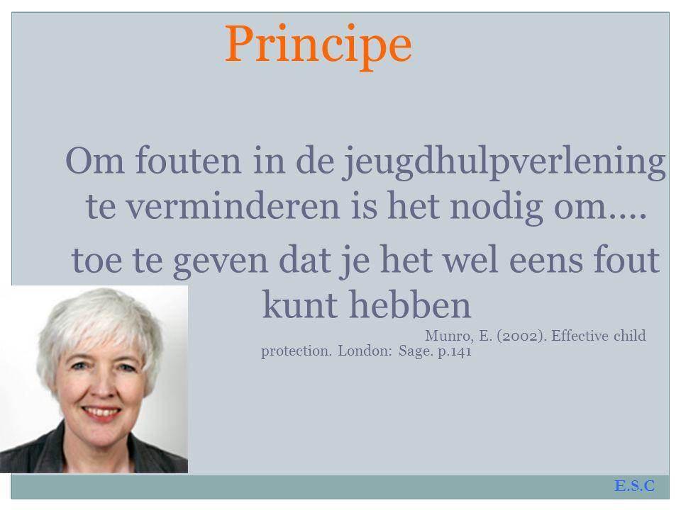 Principe Om fouten in de jeugdhulpverlening te verminderen is het nodig om…. toe te geven dat je het wel eens fout kunt hebben.