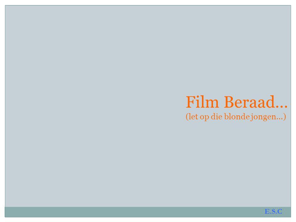 Film Beraad… (let op die blonde jongen…) E.S.C