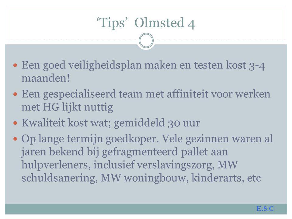 'Tips' Olmsted 4 Een goed veiligheidsplan maken en testen kost 3-4 maanden! Een gespecialiseerd team met affiniteit voor werken met HG lijkt nuttig.
