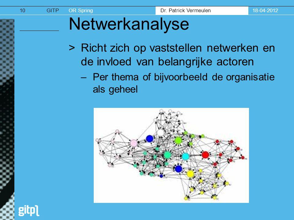 18-04-2012 Netwerkanalyse. Richt zich op vaststellen netwerken en de invloed van belangrijke actoren.