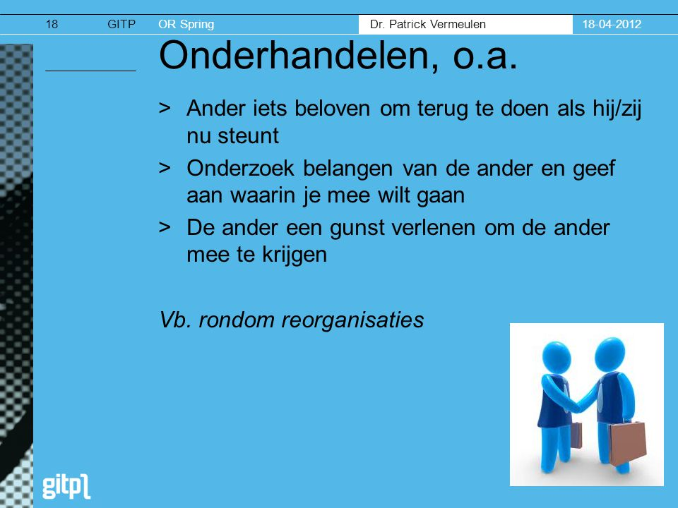 18-04-2012 Onderhandelen, o.a. Ander iets beloven om terug te doen als hij/zij nu steunt.