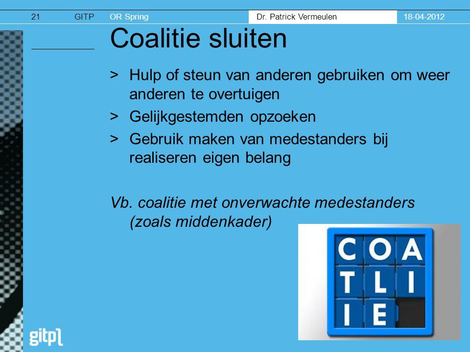 18-04-2012 Coalitie sluiten. Hulp of steun van anderen gebruiken om weer anderen te overtuigen. Gelijkgestemden opzoeken.