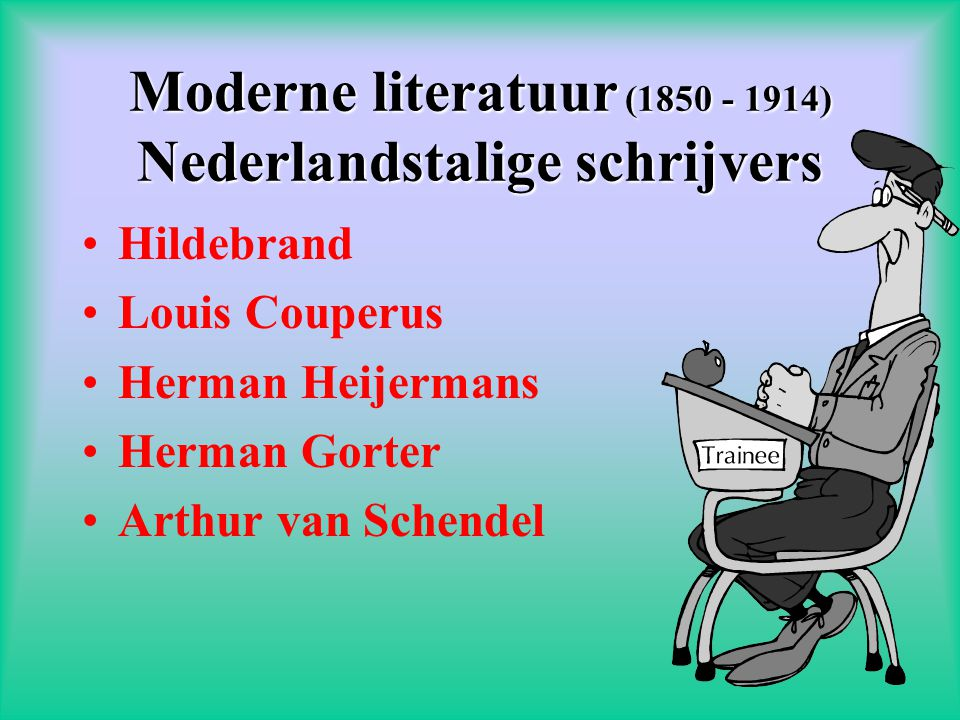 Moderne literatuur (1850 - 1914) Nederlandstalige schrijvers
